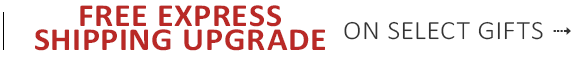 FREE EXPRESS SHIPPING UPGRADE on select gifts - SHOP NOW