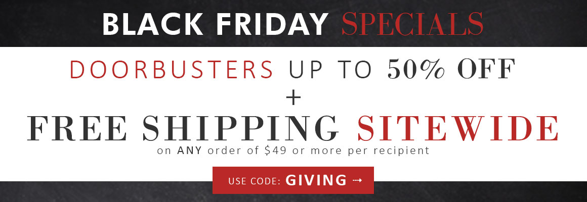 BLACK FRIDAY SPECIALS + FREE SHIPPING on $49 per recipient with code: GIVING