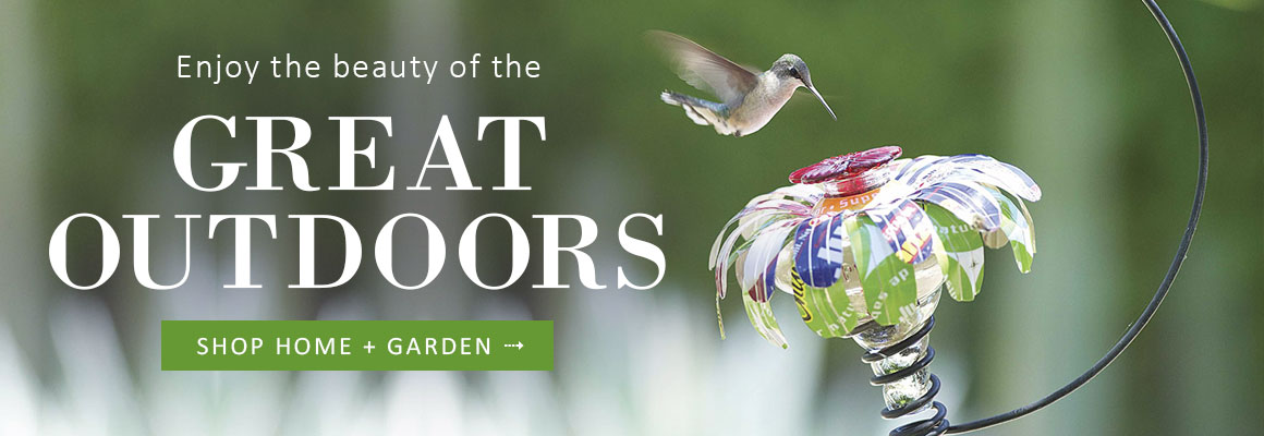 Enjoy the beauty of the Great Outdoors - SHOP HOME + GARDEN