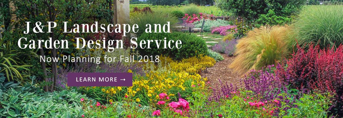 J&P GARDEN AND LANDSCAPE DESIGN SERVICE - Now planning for Fall - LEARN MORE