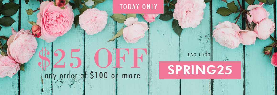 TODAY ONLY $25 OFF any order of $100 or more with code: SPRING25