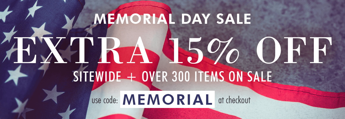 MEMORIAL DAY SALE use code MEMORIAL save an EXTRA 15%