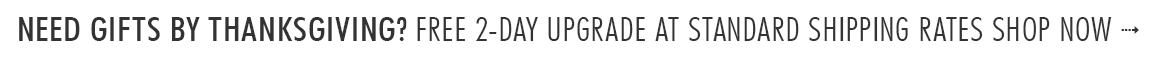 FREE UPGRADE TO EXPRESS SHIPPING ON SELECT ITEMS AT STANDARD SHIPPING RATES