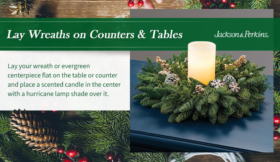 Lay wreaths on counters and tables